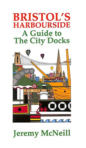 Bristol's Harbourside: A Guide to the City Docks By Jeremy McNeill