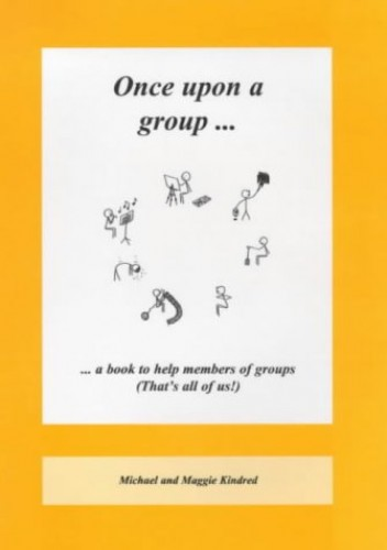 Once Upon a Group: A Book to Help Members of Groups (That's All of Us) By Michael Kindred