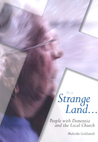 In a Strange Land.....: People with Dementia and the Local Church By Malcolm Goldsmith