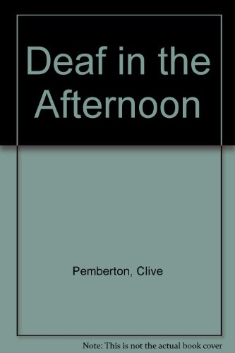 Deaf in the Afternoon By Clive Pemberton