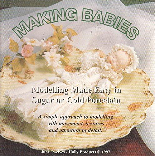 Making babies modelling made easy in sugar or cold porcelain By June Twelves