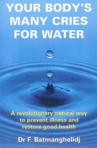 Your Body's Many Cries for Water: A Revolutionary Natural Way to Prevent Illness and Restore Good Health by F. Batmanghelidj