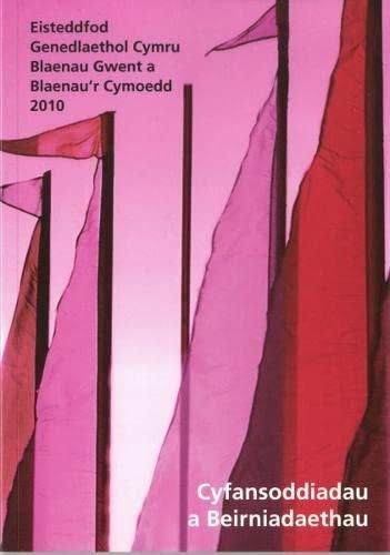 Cyfansoddiadau a Beirniadaethau Eisteddfod Genedlaethol Cymru Blaenau Gwent 2010 By J. Elwyn Hughes