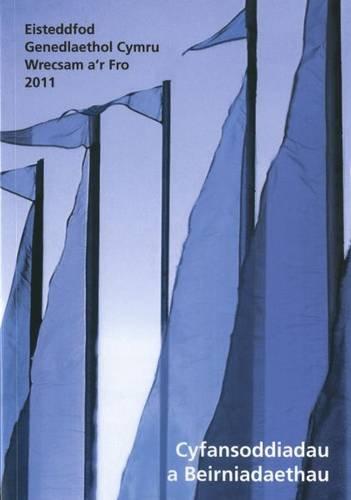 Cyfansoddiadau a Beirniadaethau Eisteddfod Genedlaethol Cymru Wrecsam A'r Fro: 2011 by J. Elwyn Hughes