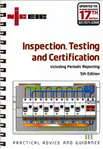 Inspection, Testing and Certification Including Periodic Reporting: 17th Edition Incorporating the Requirements of BS 7671: 2008 By National Inspection Council for Electrical Installation Contracting (NICEIC)