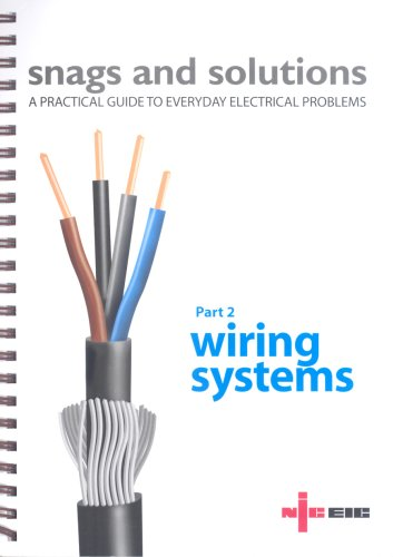 Snags and Solutions - a Practical Guide to Everyday Electrical Problems: Updated to IEE Wiring Regulations 17th Edition, BS 7671: 2008: Pt. 2: Wiring Systems by Electrical Safety Council