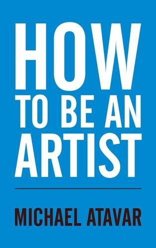 How to be an Artist By Michael Atavar