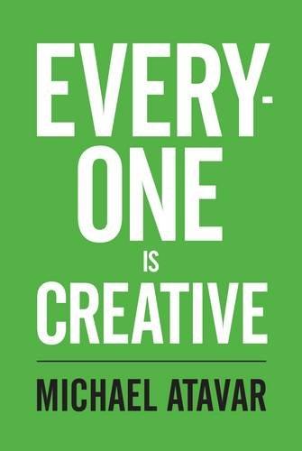 Everyone is Creative By Michael Atavar