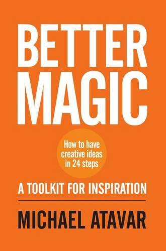 Better Magic - How to Have Creative Ideas in 24 Steps By Michael Atavar