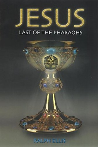 Jesus, Last of the Pharaohs By Ralph Ellis