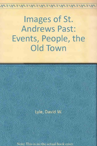Images of St. Andrews Past By David W. Lyle