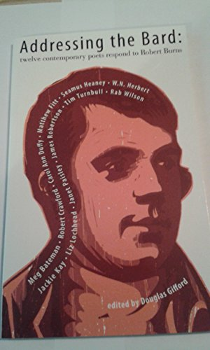 Addressing the bard: twelve contemporary poets respond to Robert Burns By Douglas Gifford (editor)