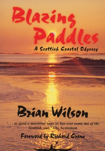 Blazing Paddles: A Scottish Coastal Odyssey By Brian Wildon