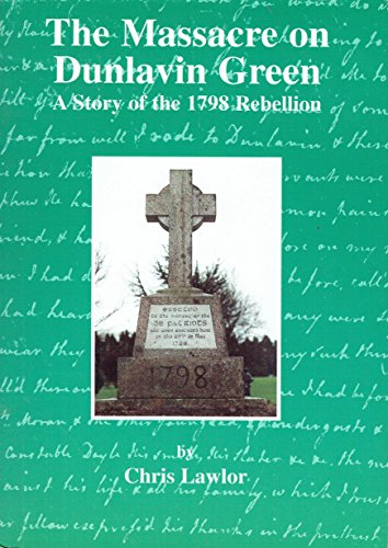 Massacre on Dunlavin Green: A Story of the 1798 Rebellion By Christopher Lawlor