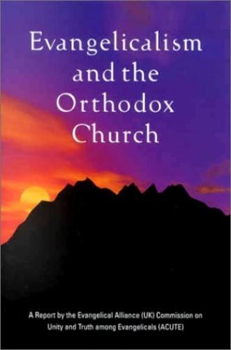 Evangelicalism and the Orthodox Church By David Hilborn