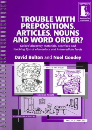 Trouble With Prepositions , Articles , Nouns and Word Order ? - Guided Materials at Elementary and Intermediate Levels By