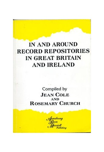 In and Around Record Repositories in Great Britain and Ireland by Jean A. Cole
