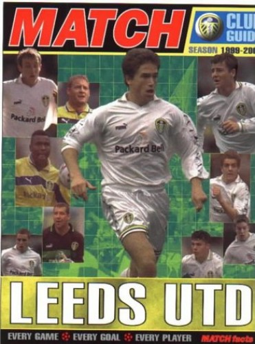 """The """"Match"""" Leeds United Season Guide 1999-2000 (Annuals) Edited by Chris Hunt"""