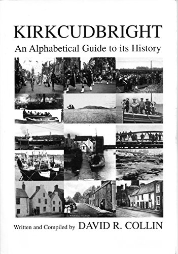 Kirkcudbright An Alphabetical Guide to its History (Kirkcudbright An Alphabetical Guide to its History) By David R Collin