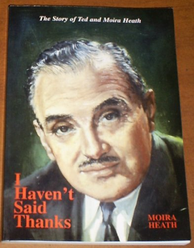 I Haven't Said Thanks: Story of Ted and Moira Heath By Moira Heath