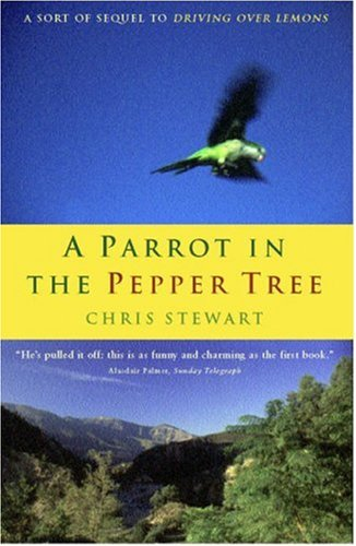 "A Parrot in the Pepper Tree: A Sequel to ""Driving Over Lemons"" by Chris Stewart"