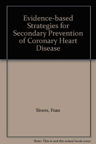 Evidence-based Strategies for Secondary Prevention of Coronary Heart Disease By Fran Sivers