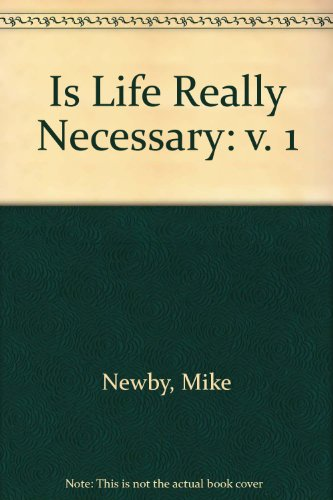 "Is ""Life"" Really Necessary: v. 1 by Mike Robert Newby"