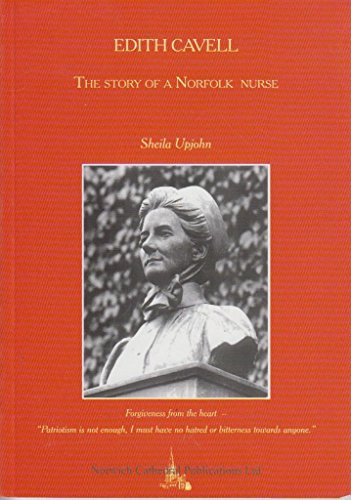 Edith Cavell, the Story of a Norfolk Nurse By Sheila Upjohn