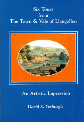Six Tours from the Town and Vale of Llangollen By David S. Yerburgh