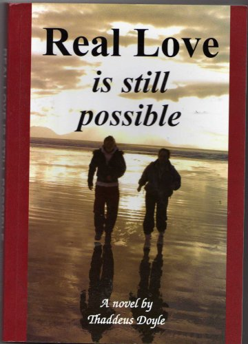 Real Love is Still Possible by Thaddeus Doyle