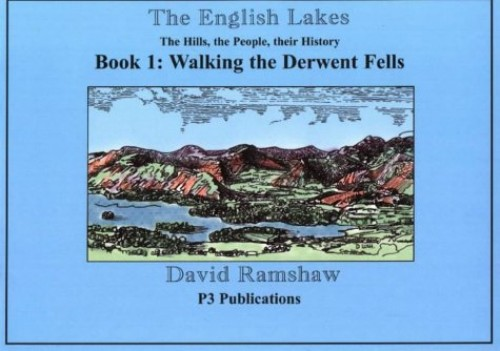 The English Lakes: Derwent Fells Bk. 1: The Hills, the People, Their History - An Illustrated Walking Guide, Complete with Local History By David Ramshaw