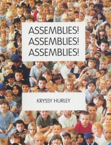 Assemblies! Assemblies! Assemblies! By Kryssy Hurley