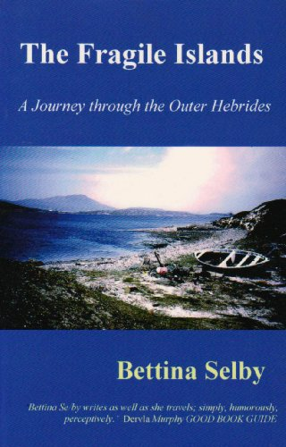 The Fragile Islands: A Journey through the Outer Hebrides by Bettina Selby