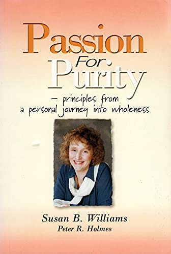 Passion for Purity: Some Principles from a Personal Journey into Wholeness by Susan B. Williams
