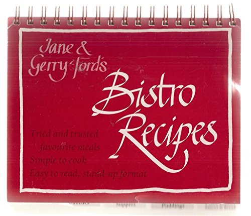 Jane and Gerry Ford's Bistro Recipes by Jane Ford
