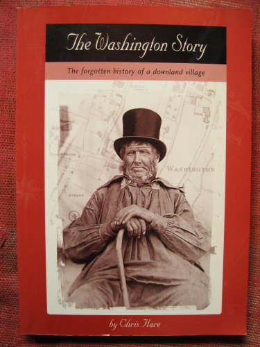 The Washington Story. The forgotten history of a downland village. by Chris Hare