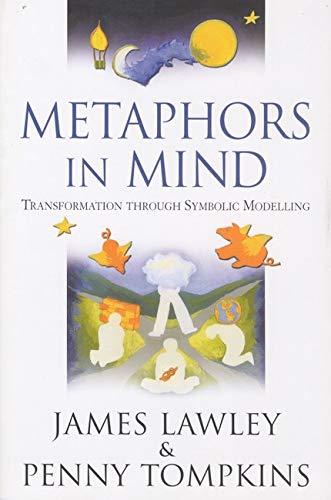Metaphors in Mind: Transformation Through Symbolic Modelling By James Derek Lawley