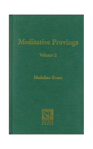 Meditative Provings: v. 2: Notes on the Meditative Provings of New Remedies By Madeline Evans