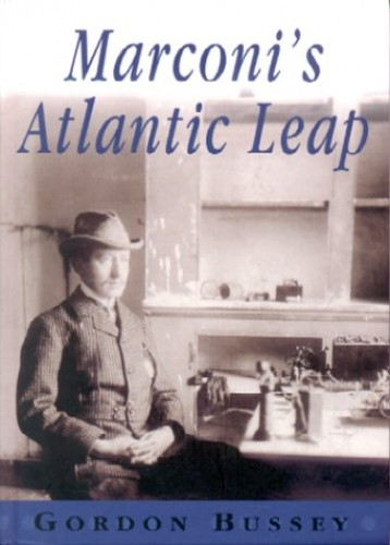 Marconi's Atlantic Leap By Gordon Bussey