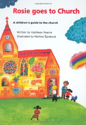 Rosie Goes to Church: A Children's Guide to the Church by Kathleen Pearce