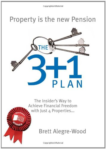 The 3 + 1 Plan: The Insider's Way to Achieve Financial Freedom with Just 4 Properties By Brett Alegre-Wood