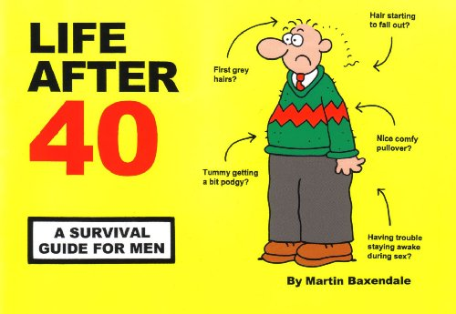 Life After 40: A Survival Guide for Men By Martin Baxendale