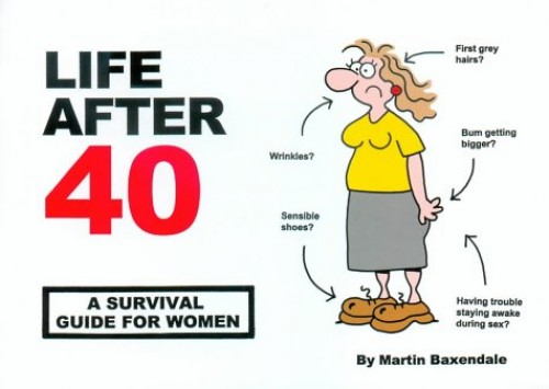 Life After 40: A Survival Guide for Women by Martin Baxendale