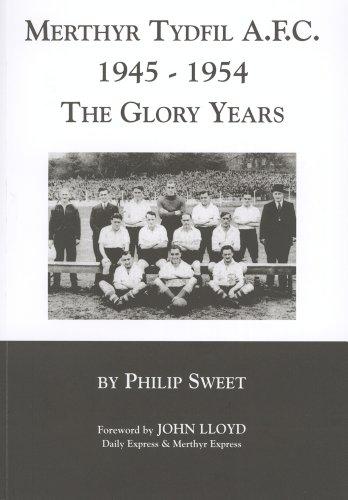 Merthyr Tydfil A.F. C. 1945-1954 The Glory years By Philip Sweet