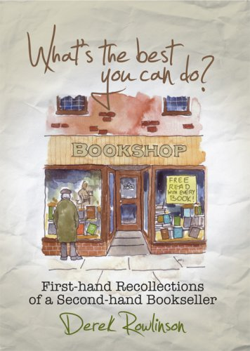 What's the Best You Can Do?: First-hand Recollections of a Second-hand Bookseller By Derek Rowlinson