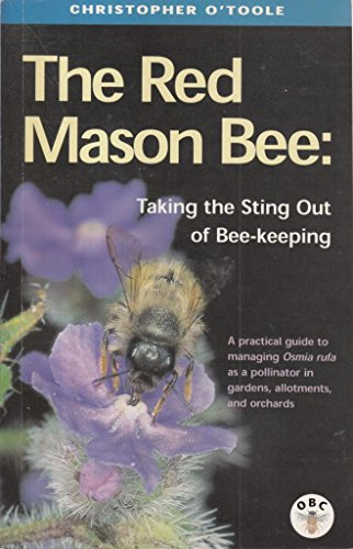 The Red Mason Bee: Taking the Sting Out of Beekeeping By Christopher O'Toole