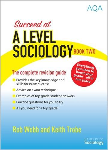 Succeed at A Level Sociology Succeed at A Level Sociology: Book Two: The Complete Revision Guide By Rob Webb