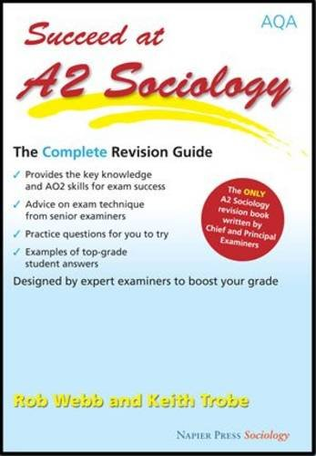 Succeed at A2 Sociology: The Complete Revision Guide for the AQA Specification By Rob Webb