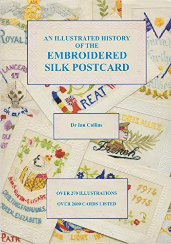 An Illustrated History of the Embroidered Silk Postcard By Ian Collins