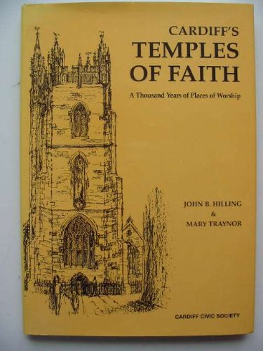 Cardiff's Temples of Faith: A Thousand Years of Places of Worship By John B. Hilling